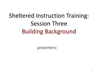 Sheltered Instruction Training:  Session Three  Building Background