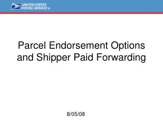 Parcel Endorsement Options and Shipper Paid Forwarding