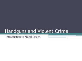 Handguns and Violent Crime