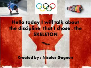 Hello today I will talk about the discipline   that  I chose , the SKELETON