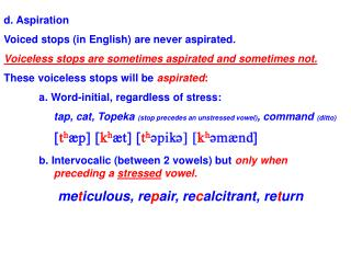 d. Aspiration Voiced stops (in English) are never aspirated.