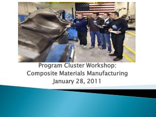 Program Cluster Workshop: Composite Materials Manufacturing January 28, 2011