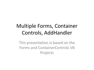 Multiple Forms, Container Controls,  AddHandler