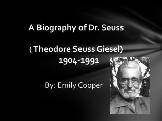 A Biography of Dr . Seuss (  Theodore Seuss  Giesel ) 1904-1991