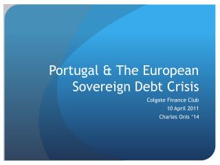 Portugal &  The European Sovereign Debt Crisis
