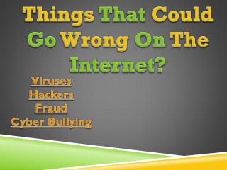 Things That Could Go Wrong On The Internet?