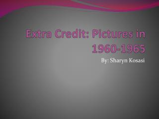 Extra Credit: Pictures in 1960-1965