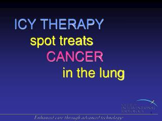 ICY THERAPY spot  treats  CANCER 			in  the lung