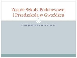 Zespół Szkoły Podstawowej  i Przedszkola w Gwoźdźcu