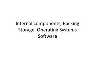 Internal components, Backing Storage, Operating Systems Software
