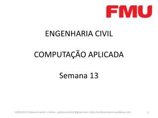 ENGENHARIA CIVIL COMPUTAÇÃO APLICADA Semana 13
