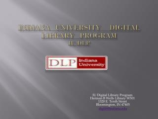 INDIANA   UNIVERSITY     DIGITAL   LIBRARy PROGRAm iu-dlp