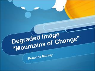"Degraded Image  ""Mountains of Change"""