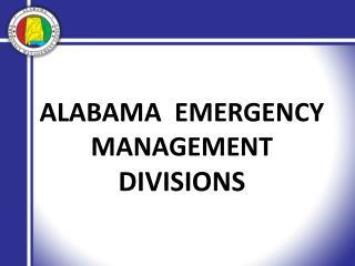 ALABAMA   EMERGENCY MANAGEMENT  DIVISIONS