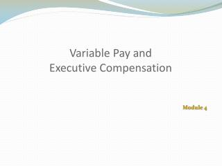 Variable Pay and  Executive Compensation
