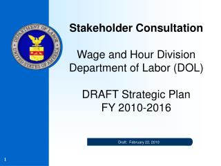 Stakeholder Consultation  Wage and Hour Division Department of Labor DOL   DRAFT Strategic Plan  FY 2010-2016