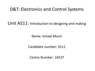 D&T: Electronics and Control Systems Unit A511:  Introduction to designing and making