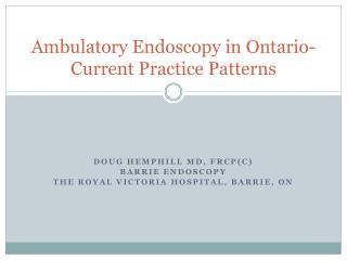 Ambulatory Endoscopy in Ontario- Current Practice Patterns