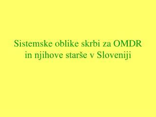 Sistemske oblike skrbi za OMDR in njihove starše v Sloveniji