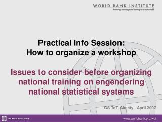 Practical Info Session:  How to organize a workshop  Issues to consider before organizing national training on engenderi