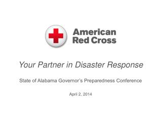 Your Partner in Disaster Response State of Alabama Governor's Preparedness Conference