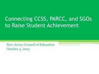 Connecting CCSS, PARCC, and SGOs to Raise Student Achievement