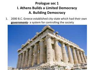 Prologue sec 1  I. Athens Builds a Limited Democracy A. Building Democracy
