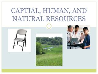 CAPTIAL, HUMAN, AND NATURAL RESOURCES