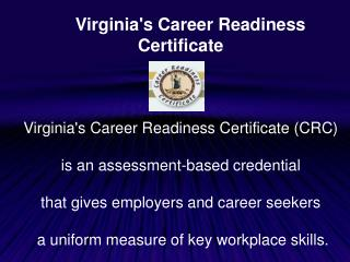 Virginia's Career Readiness  Certificate Virginia's Career Readiness Certificate (CRC)