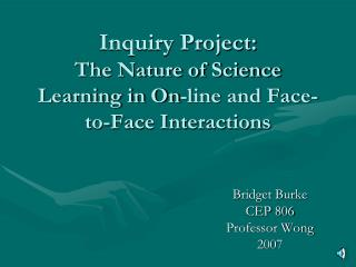 Inquiry Project: The Nature of Science Learning in On-line and Face-to-Face Interactions
