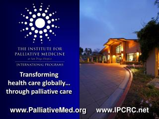 Transforming  health care globally…  through palliative care