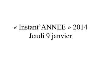 « Instant'ANNEE » 2014 Jeudi 9 janvier