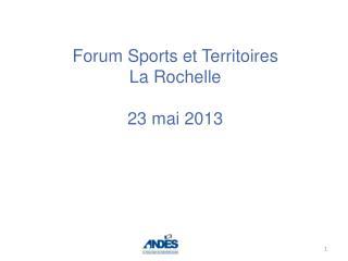 Forum Sports et Territoires La Rochelle 23 mai 2013