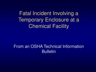 Fatal Incident Involving a Temporary Enclosure at a Chemical Facility