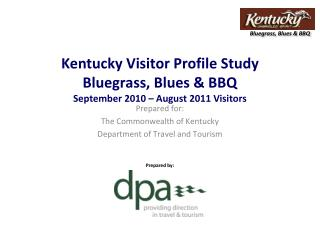 Kentucky Visitor Profile Study Bluegrass, Blues & BBQ September 2010 – August 2011 Visitors