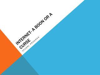 Internet- a Boon or a Curse