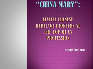 """CHINA MARY"": FEMALE CHINESE-Heritage PIONEERS AT THE TOP OF US PROFESSION"