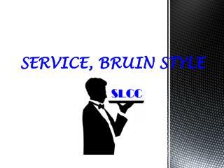 SERVICE, BRUIN STYLE