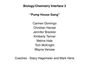 "Biology/Chemistry Interface 2 ""Pump House Gang"" Carmen Domingo Christian Hansel Jennifer Breckler"