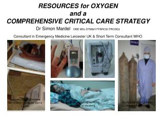 RESOURCES for OXYGEN   and a  COMPREHENSIVE CRITICAL CARE STRATEGY  Dr Simon Mardel  OBE MSc DTMH FFARCSI FRCSEd  Consul