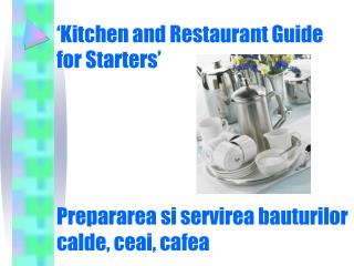 'Kitchen and Restaurant Guide for Starters' Prepararea si servirea bauturilor calde, ceai, cafea