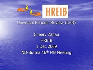 Universal Periodic Review (UPR) Cheery Zahau  HREIB  1 Dec 2009