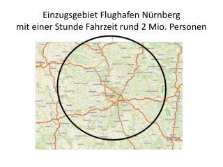 Einzugsgebiet Flughafen Nürnberg  mit  e iner Stunde Fahrzeit rund 2 Mio. Personen