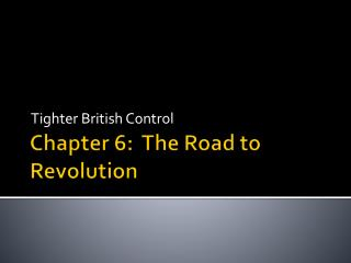 Chapter 6:  The Road to Revolution