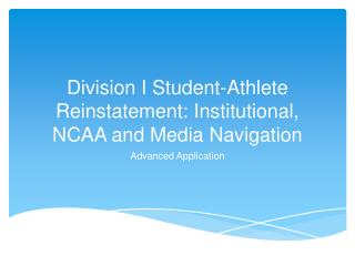 Division I Student-Athlete Reinstatement: Institutional, NCAA and Media Navigation