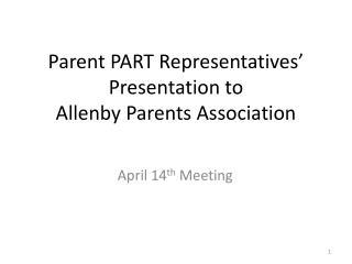 Parent PART Representatives' Presentation to  Allenby Parents Association