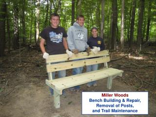 Miller Woods Bench Building & Repair, Removal of Posts, and Trail Maintenance