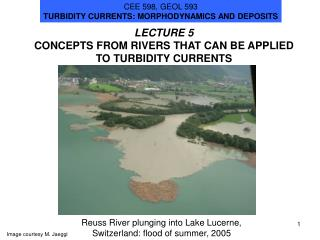 LECTURE 5 CONCEPTS FROM RIVERS THAT CAN BE APPLIED TO TURBIDITY CURRENTS
