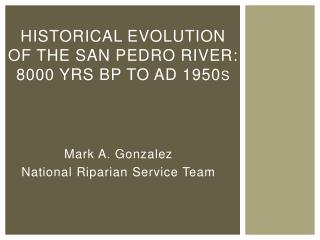 Historical Evolution of the San Pedro River:  8 000 yrs BP to AD 1950 s