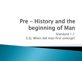 Pre – History and the beginning of Man